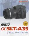 David Busch's Sony Alpha SLT-A35: Guide to Digital Photography - David D. Busch