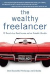 The Wealthy Freelancer: 12 Secrets to a Great Income and an Enviable Lifestyle - Steve Slaunwhite, Pete Savage, Ed Gandia
