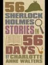 56 Sherlock Holmes Stories in 56 Days - Charlotte Walters