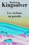Les Cochons au paradis (Rivages Poche) (French Edition) - Barbara Kingsolver