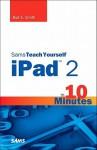 Sams Teach Yourself iPad 2 in 10 Minutes - Bud E. Smith