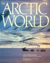 The Arctic World - Fred Bruemmer, William E. Taylor Jr., Ernest S. Burch Jr., Thor Larsen, Robert McGhee, A.F. Treshnikov, Frans Wielgolaski