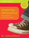 Preparing for Adolescence Group Guide: How to Survive the Coming Years of Change - James C. Dobson