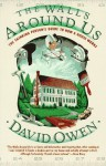 The Walls Around Us: The Thinking Person's Guide to How a House Works - David Owen, Polly R. Swain