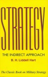 Strategy: The Indirect Approach - B.H. Liddell Hart