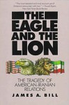 The Eagle and the Lion: The Tragedy of American-Iranian Relations - James A. Bill
