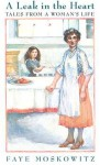 A Leak in the Heart: Tales from a Woman's Life - Faye Moskowitz
