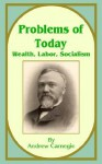 Problems of Today: Wealth, Labor, Socialism - Andrew Carnegie