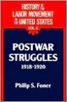History of the Labor Movement in the US: Postwar Struggles 1918-20 - Philip S. Foner