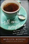 Tell Me Everything: How You Can Heal From The Secrets You Thought You'd Never Share - Marilyn Meberg