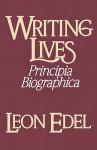 Writing Lives: Principia Biographica - Leon Edel