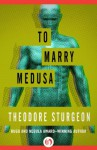 To Marry Medusa - Theodore Sturgeon