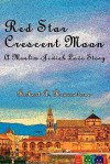Red Star, Crescent Moon: A Muslim-Jewish Love Story - Robert A. Rosenstone
