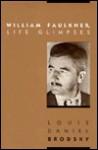 William Faulkner: Life Glimpses - Louis Daniel Brodsky