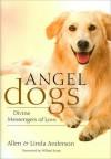 Angel Dogs: Divine Messengers of Love - Allen Anderson, Linda Anderson, Willard Scott