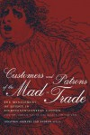 Customers and Patrons of the Mad-Trade: The Management of Lunacy in Eighteenth-Century London, With the Complete Text of John Monro's 1766 Case Book - Jonathan Andrews, Andrew T. Scull