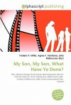 My Son, My Son, What Have Ye Done? - Agnes F. Vandome, John McBrewster, Sam B Miller II