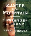 Master of the Mountain: Thomas Jefferson and His Slaves - Henry Wiencek, Brian Holsopple