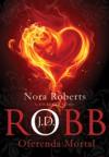Oferenda Mortal (Série Mortal, #7) - J.D. Robb