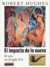 El impacto de lo nuevo. El arte en el siglo XX - Robert Hughes