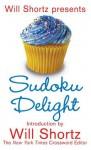 Will Shortz Presents Sudoku Delight: 150 Fast, Fun Puzzles - Will Shortz