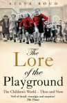 The Lore of the Playground: The Children's World - Then and Now - Steve Roud