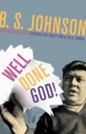 Well Done God!: Selected Prose and Drama of B.S. Johnson - B.S. Johnson