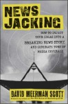 Newsjacking: How to Inject your Ideas into a Breaking News Story and Generate Tons of Media Coverage - David Meerman Scott