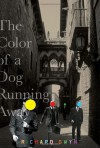 The Color of A Dog Running Away - Richard Gwyn