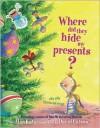 Where Did They Hide My Presents? - Alan Katz