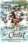 Asian Tigers for Christ: The Dynamic Growth of the Church in South-East Asia - Michael Green