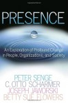 Presence: An Exploration of Profound Change in People, Organizations, and Society - Peter M. Senge, Joseph Jaworski