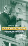 Four Hats in the Ring: The 1912 Election and the Birth of Modern American Politics - Lewis L. Gould