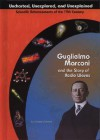 Guglielmo Marconi and Radio Waves (Uncharted, Unexplored, and Unexplained) (Uncharted, Unexplored, and Unexplained) - Susan Zannos