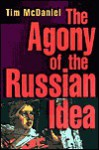 The Agony of the Russian Idea - Tim McDaniel
