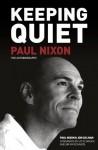 Keeping Quiet: Paul Nixon The Autobiography - Jon Colman, Paul Nixon