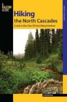 Hiking the North Cascades, 2nd: A Guide to More Than 100 Great Hiking Adventures - Erik Molvar