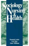 Sociology, Nursing, And Health - Anne Williams, Hannah Cooke, Carl May