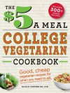 The $5 a Meal College Vegetarian Cookbook: Good, Cheap Vegetarian Recipes for When You Need to Eat (Everything Books) - Nicole Cormier