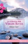 La strada per Virgin River (Italian Edition) - Robyn Carr