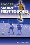 Soccer:Smart First Touches - Developing the Skillful Player - Martin Bidzinski, Bryan Beaver
