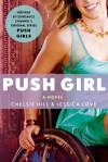 Push Girl: A Novel - Chelsie Hill, Jessica Love