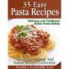 35 Easy Pasta Recipes – Delicious and Traditional Italian Pasta Dishes (The Italian Cuisine and Italian Recipes Collection) - Pamela Kazmierczak