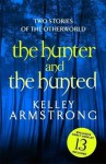The Hunter and The Hunted (Otherworld Stories, #7.3, 10.5) - Kelley Armstrong
