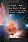 Embryos, Galaxies, and Sentient Beings: How the Universe Makes Life - Richard Grossinger, Harold B. Dowse, John E. Upledger