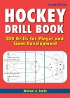 Hockey Drill Book: 200 Drills for Player and Team Development - Michael Smith