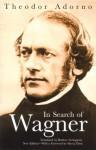 In Search of Wagner - Theodor W. Adorno, Rodney Livingstone