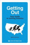 Getting Out: Your Guide to Leaving America - Mark Ehrman