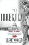 The Irregulars: Roald Dahl and the British Spy Ring in Wartime Washington - Jennet Conant