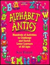 Alphabet Antics: Hundreds of Activities to Challenge and Enrich Letter Learners of All Ages - Ken Vinton, Pamela Espeland